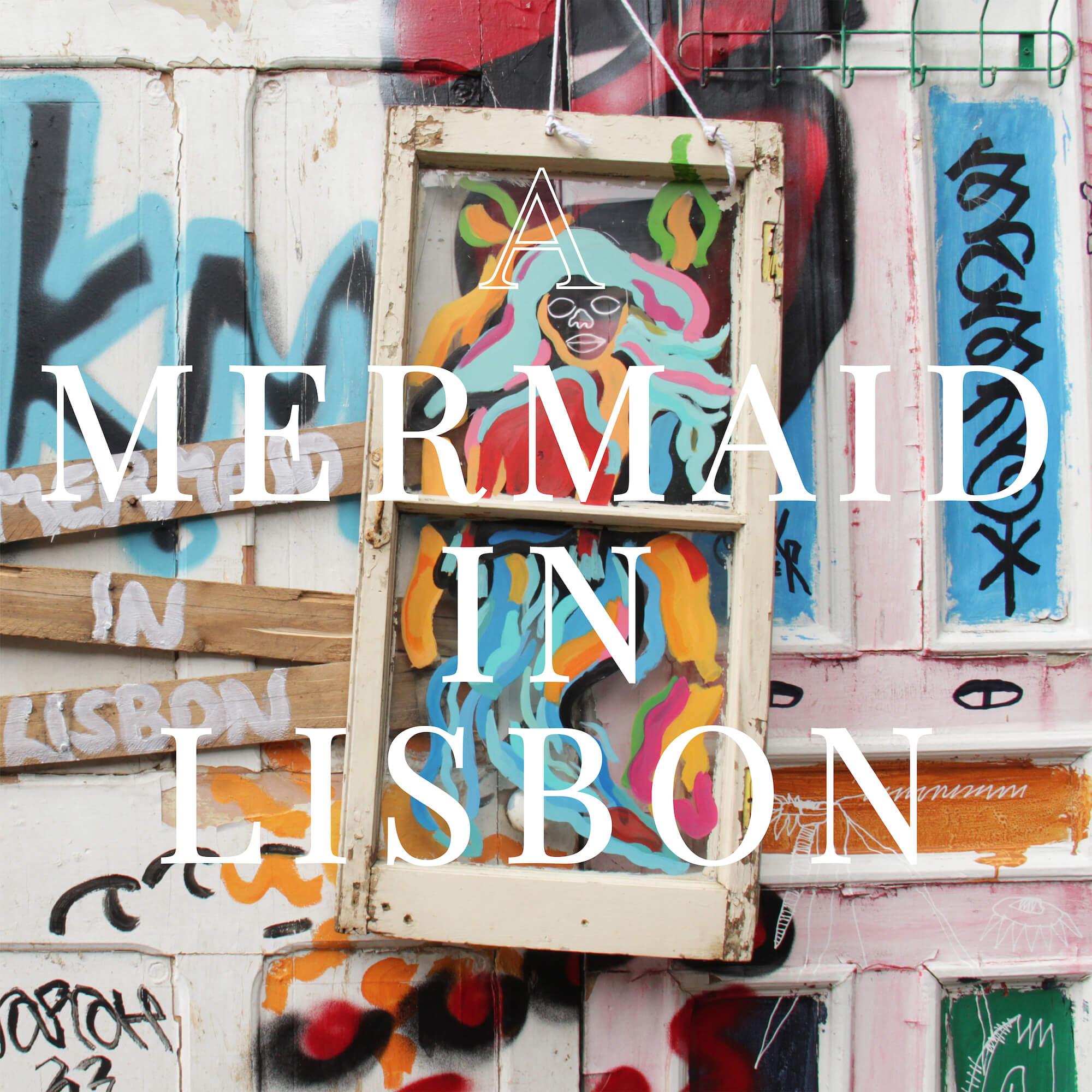 A Mermaid in Lisbon | Secret City Records
